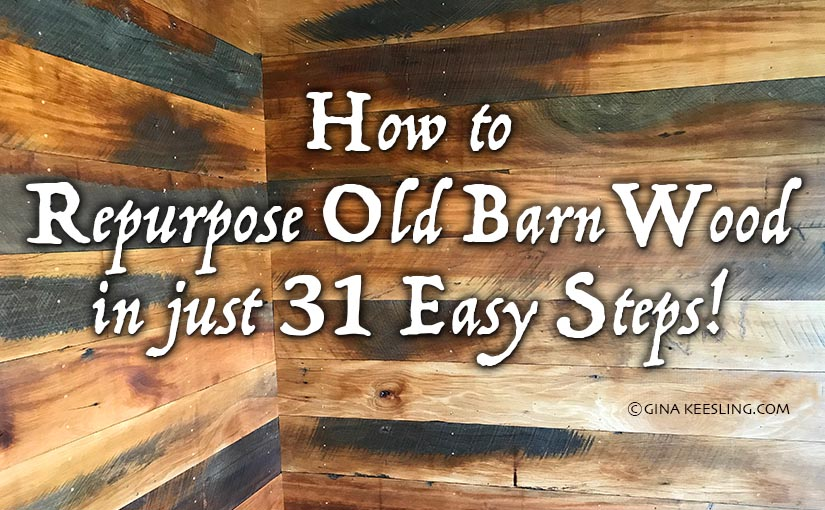 How to repurpose old barn wood in just 31 easy steps!